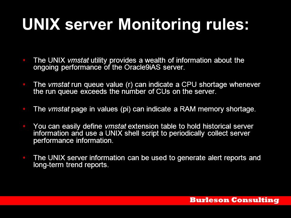 UNIX server Monitoring rules: The UNIX vmstat utility provides a wealth of information about the ongoing performance of the Oracle9iAS server. The vms
