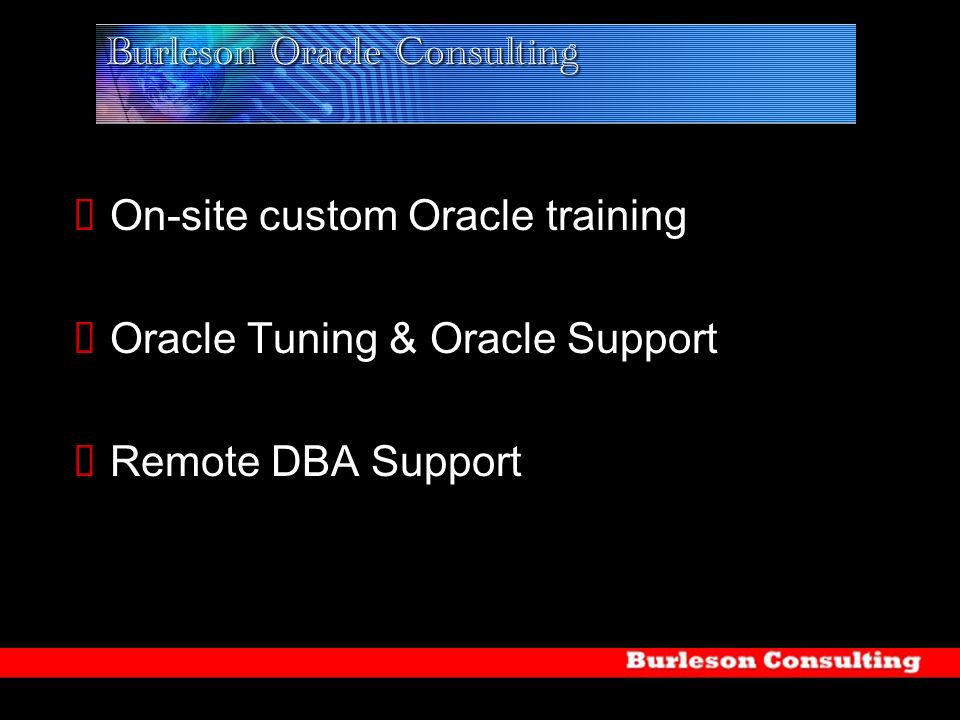 On-site custom Oracle training Oracle Tuning & Oracle Support Remote DBA Support