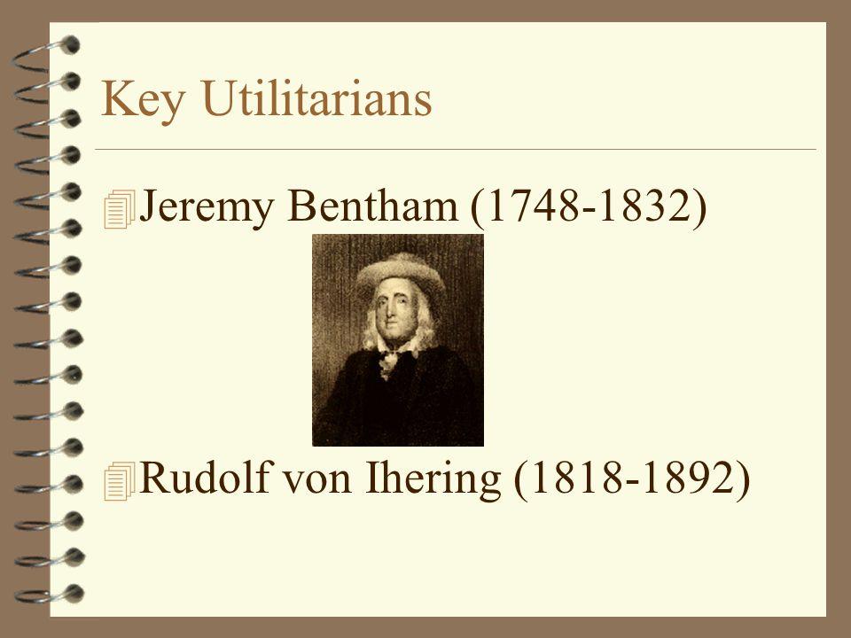 Key Utilitarians 4 Jeremy Bentham (1748-1832) 4 Rudolf von Ihering (1818-1892)