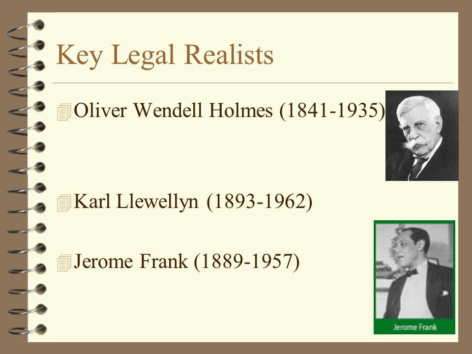Key Legal Realists 4 Oliver Wendell Holmes (1841-1935) 4 Karl Llewellyn (1893-1962) 4 Jerome Frank (1889-1957)