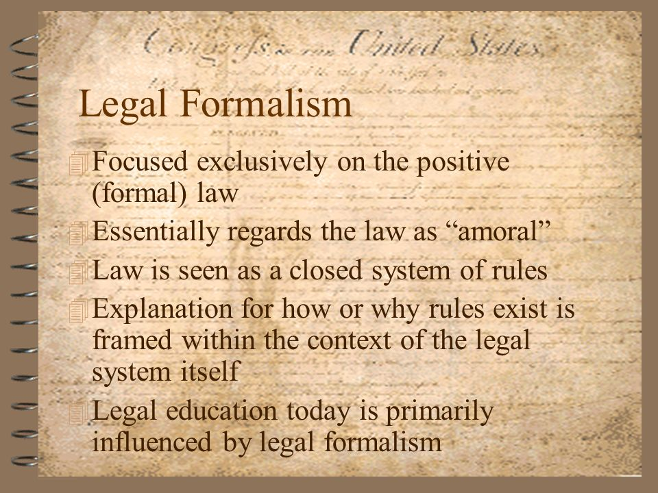 4 Focused exclusively on the positive (formal) law 4 Essentially regards the law as amoral 4 Law is seen as a closed system of rules 4 Explanation for