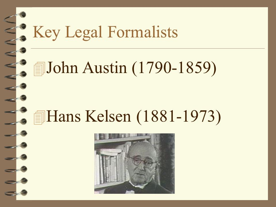 Key Legal Formalists 4 John Austin (1790-1859) 4 Hans Kelsen (1881-1973)