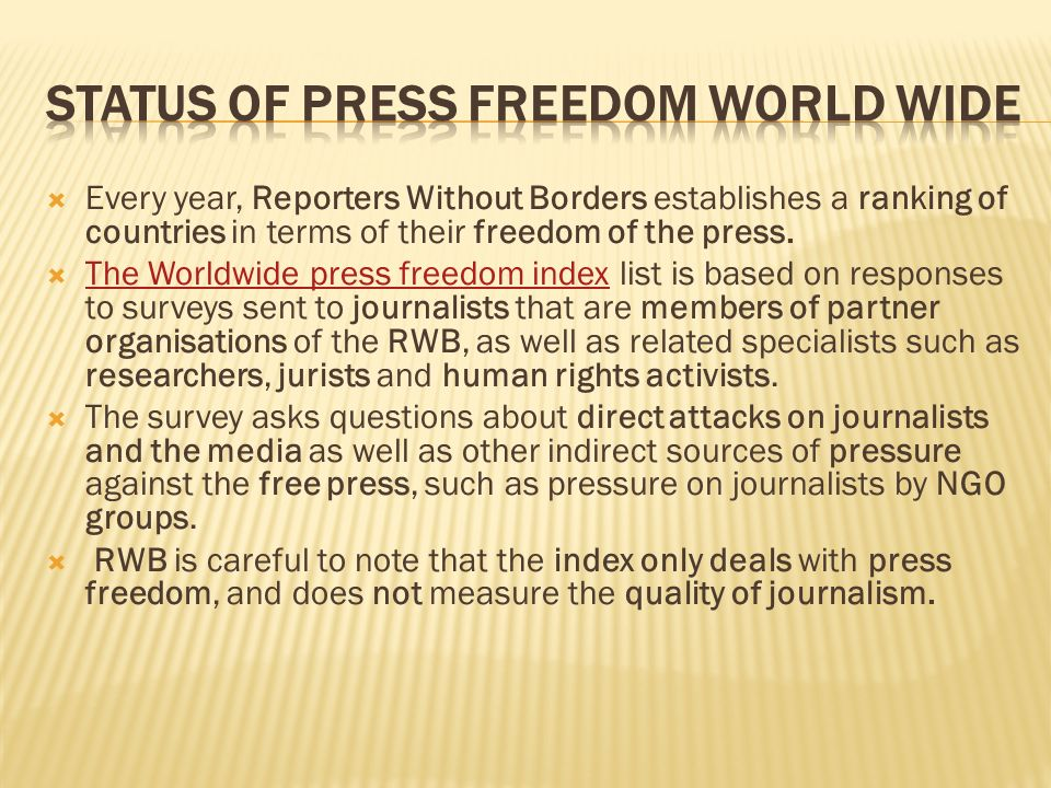 Every year, Reporters Without Borders establishes a ranking of countries in terms of their freedom of the press. The Worldwide press freedom index lis