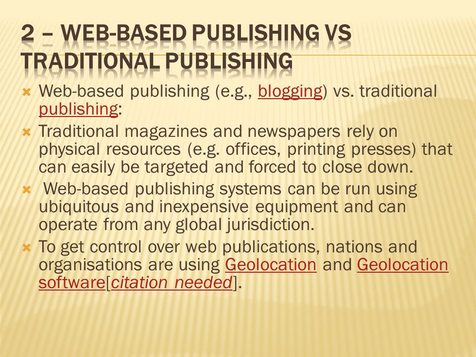 Web-based publishing (e.g., blogging) vs. traditional publishing:blogging publishing Traditional magazines and newspapers rely on physical resources (