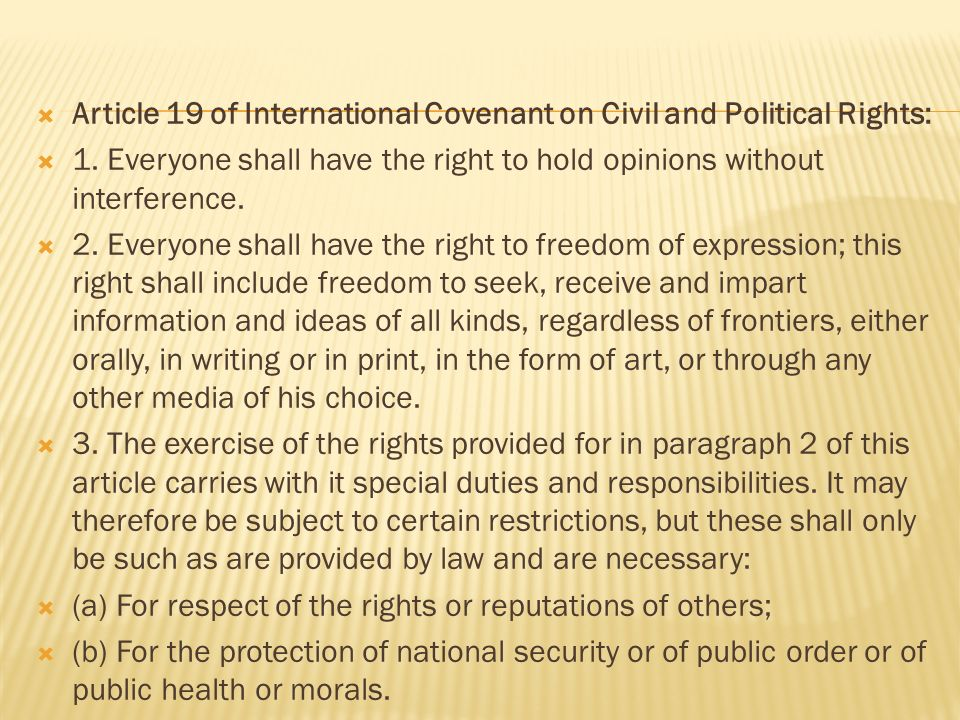 Article 19 of International Covenant on Civil and Political Rights: 1. Everyone shall have the right to hold opinions without interference. 2. Everyon