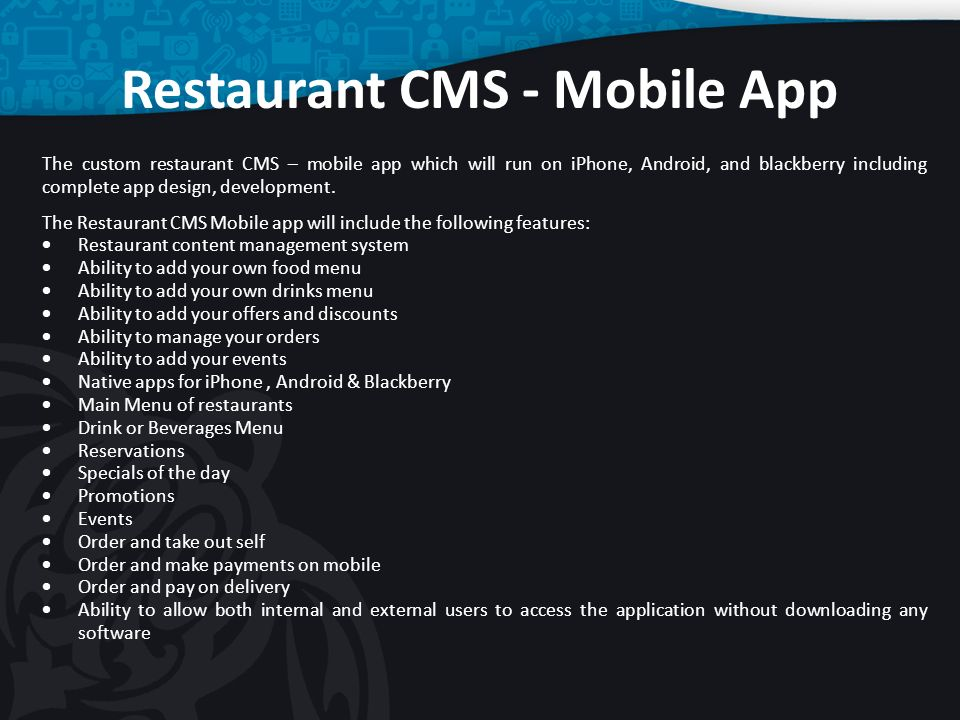 Restaurant CMS - Mobile App The custom restaurant CMS – mobile app which will run on iPhone, Android, and blackberry including complete app design, de