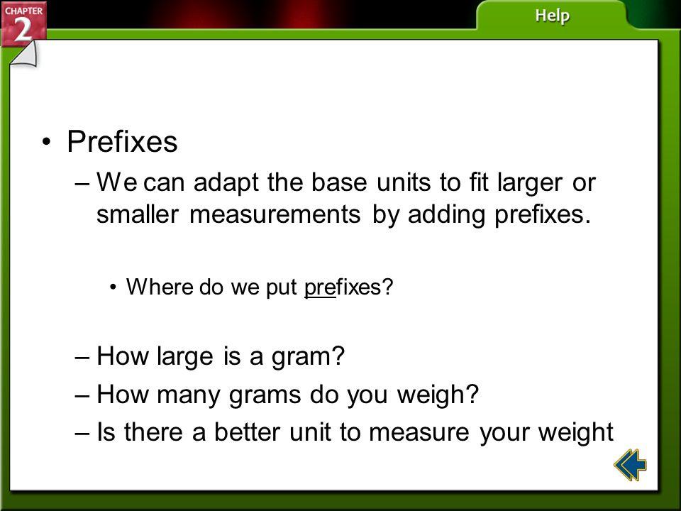 Prefixes –We can adapt the base units to fit larger or smaller measurements by adding prefixes.