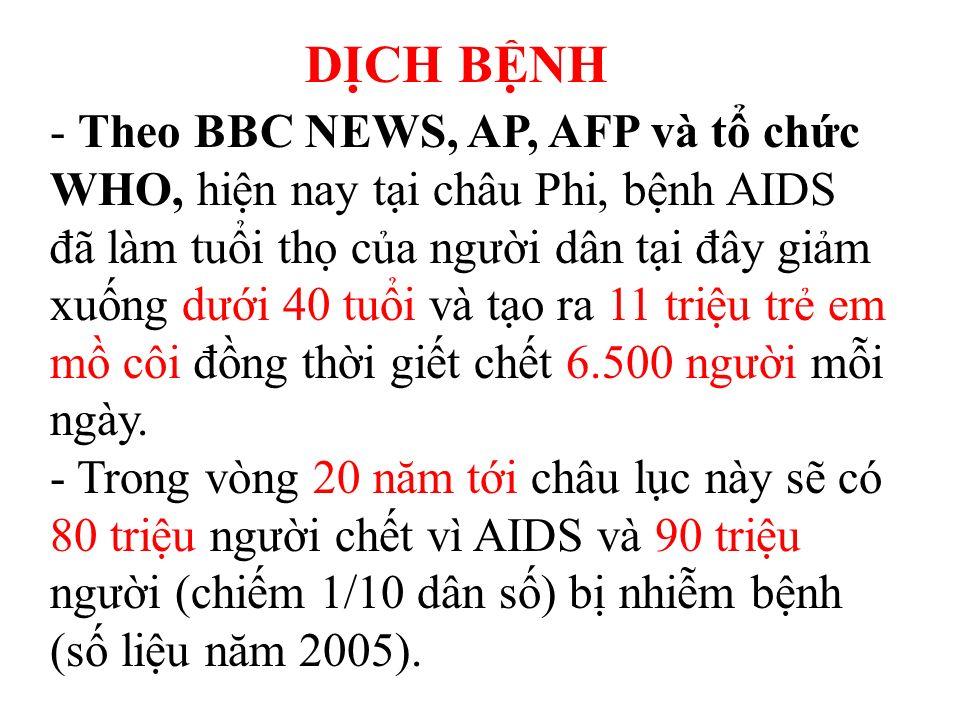 DCH BNH - Theo BBC NEWS, AP, AFP và t chc WHO, hin nay ti châu Phi, bnh AIDS đã làm tui th ca ngưi dân ti đây gim xung dưi 40 tui và to ra 11 triu tr