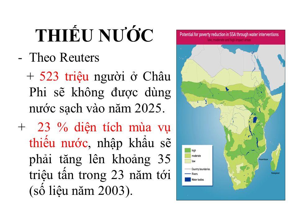 THIU NƯC -T-Theo Reuters + 523 triu ngưi Châu Phi s không đư c dùng nư c s ch vào năm 2025. + 23 % di n tích mùa v thi u nư c, nh p kh u s ph i tăng l