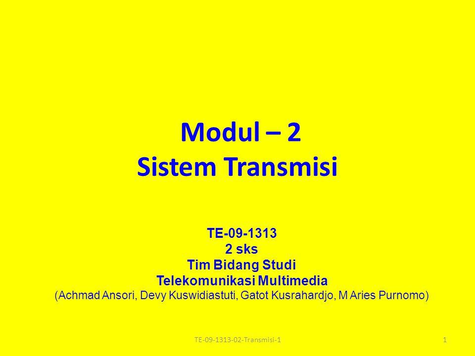 Modul – 2 Sistem Transmisi TE-09-1313 2 sks Tim Bidang Studi Telekomunikasi Multimedia (Achmad Ansori, Devy Kuswidiastuti, Gatot Kusrahardjo, M Aries