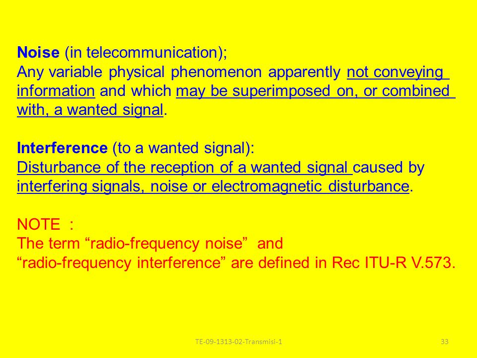 TE-09-1313-02-Transmisi-133 Noise (in telecommunication); Any variable physical phenomenon apparently not conveying information and which may be super