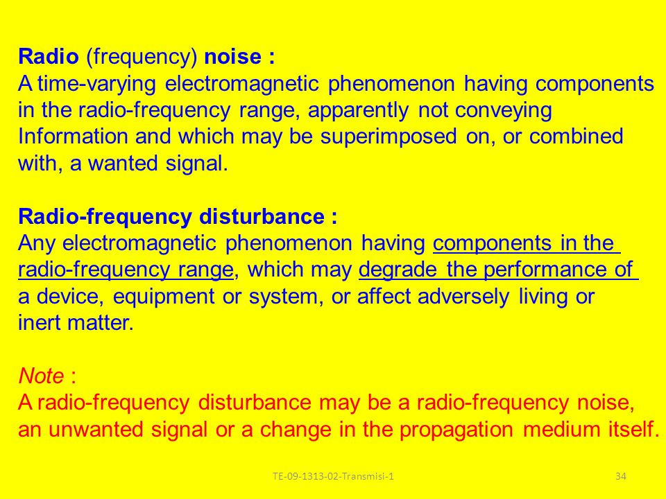 TE-09-1313-02-Transmisi-134 Radio (frequency) noise : A time-varying electromagnetic phenomenon having components in the radio-frequency range, appare