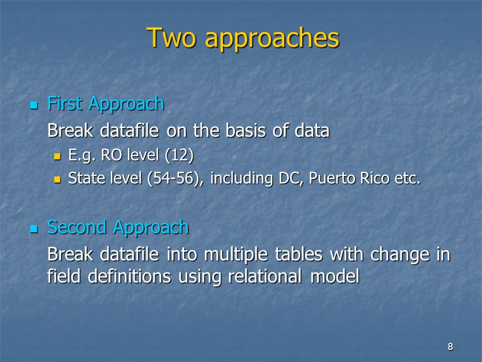 8 Two approaches First Approach First Approach Break datafile on the basis of data E.g.