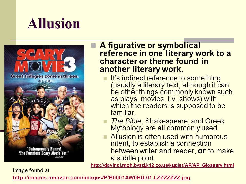 Allusion A figurative or symbolical reference in one literary work to a character or theme found in another literary work. Its indirect reference to s