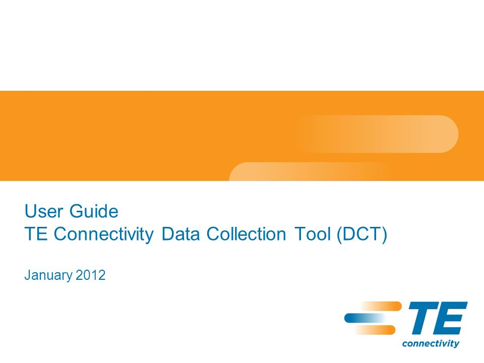 User Guide TE Connectivity Data Collection Tool (DCT) January 2012