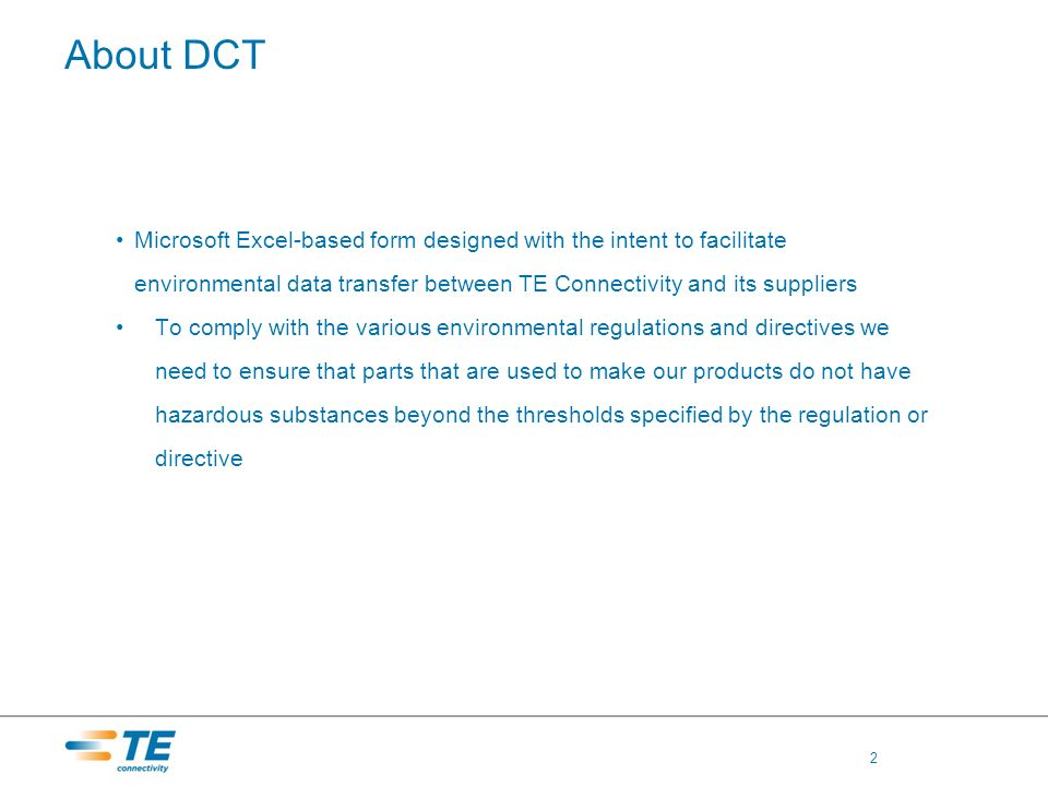 About DCT Microsoft Excel-based form designed with the intent to facilitate environmental data transfer between TE Connectivity and its suppliers To c