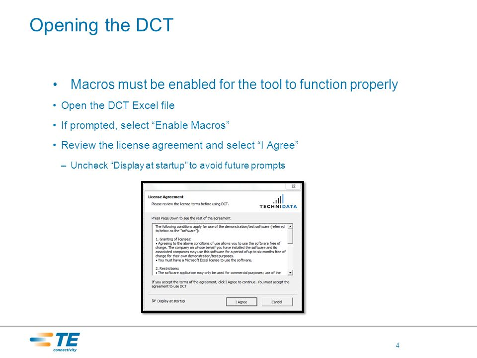 Opening the DCT Macros must be enabled for the tool to function properly Open the DCT Excel file If prompted, select Enable Macros Review the license
