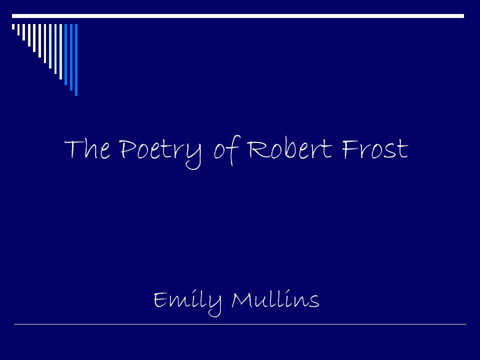 The Poetry of Robert Frost Emily Mullins