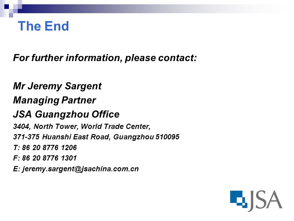 The End For further information, please contact: Mr Jeremy Sargent Managing Partner JSA Guangzhou Office 3404, North Tower, World Trade Center, Huanshi East Road, Guangzhou T: F: E: