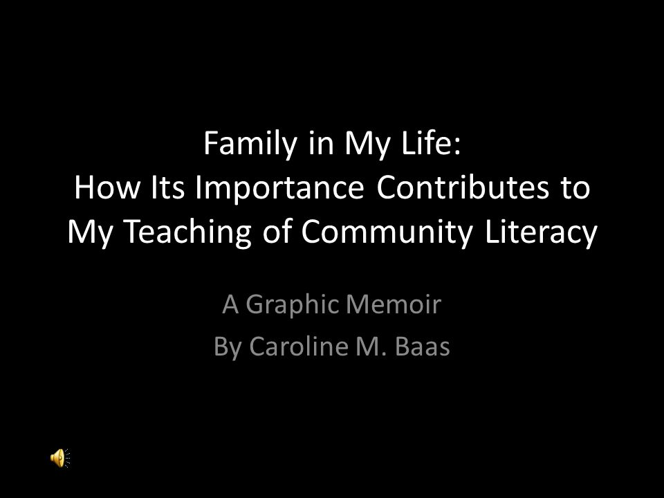 Family in My Life: How Its Importance Contributes to My Teaching of Community Literacy A Graphic Memoir By Caroline M.