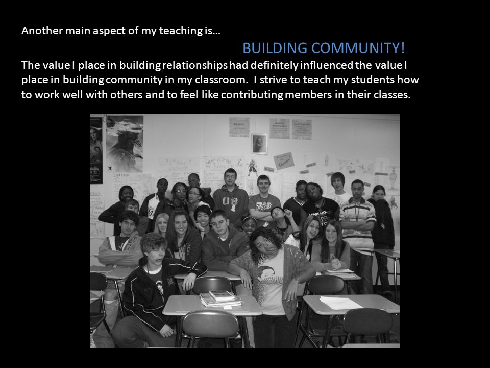 Another main aspect of my teaching is… BUILDING COMMUNITY.
