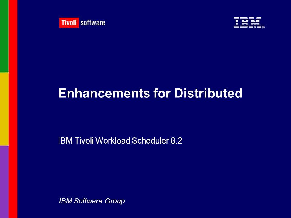 IBM Software Group Enhancements for Distributed IBM Tivoli Workload Scheduler 8.2