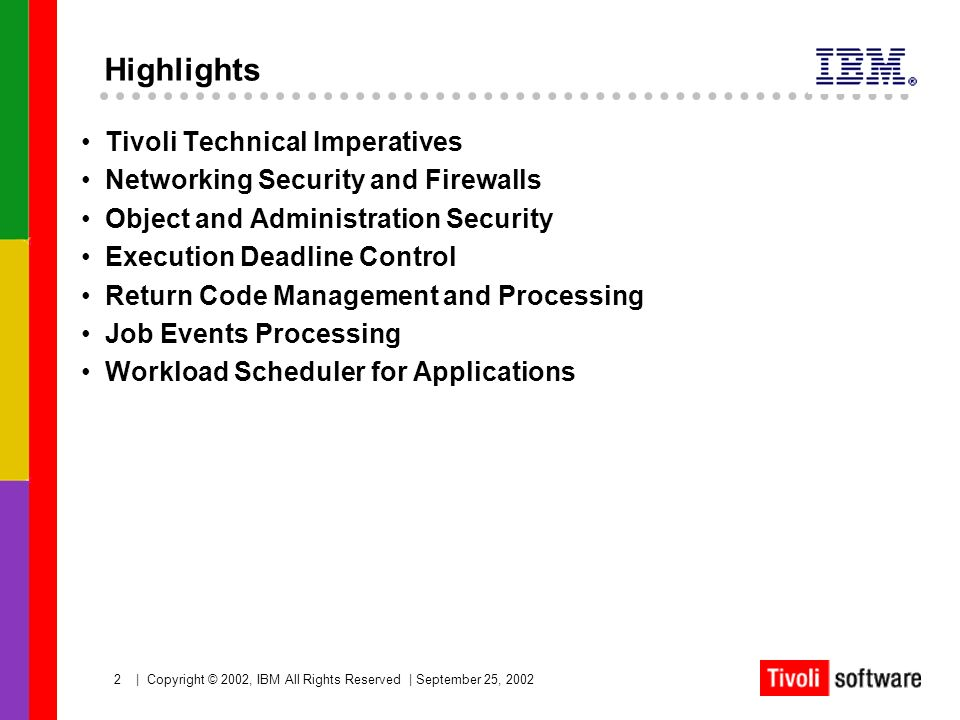 2   Copyright © 2002, IBM All Rights Reserved   September 25, 2002 Highlights Tivoli Technical Imperatives Networking Security and Firewalls Object an