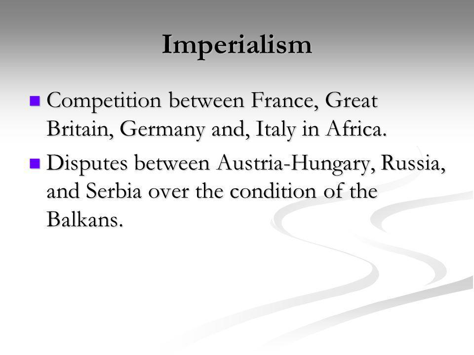 Imperialism Competition between France, Great Britain, Germany and, Italy in Africa. Competition between France, Great Britain, Germany and, Italy in