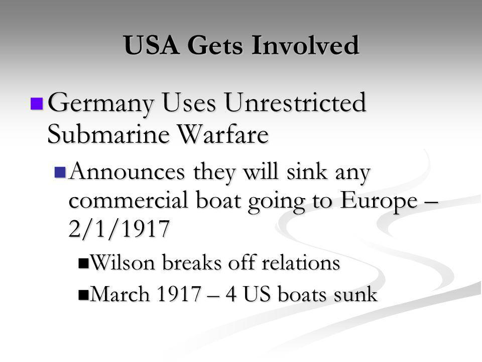 USA Gets Involved Germany Uses Unrestricted Submarine Warfare Germany Uses Unrestricted Submarine Warfare Announces they will sink any commercial boat