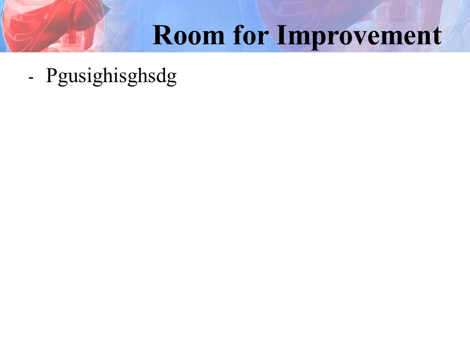 - Pgusighisghsdg Room for Improvement