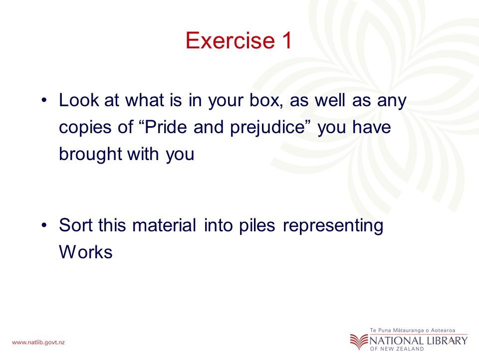 Exercise 1 Look at what is in your box, as well as any copies of Pride and prejudice you have brought with you Sort this material into piles representing Works