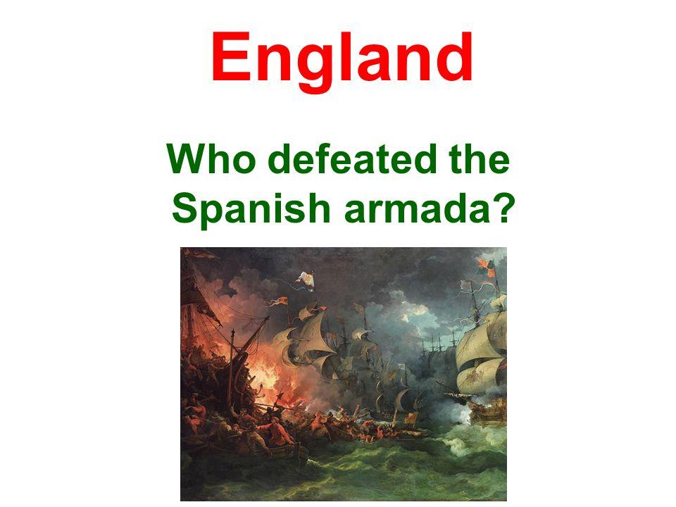 Who defeated the Spanish armada? England