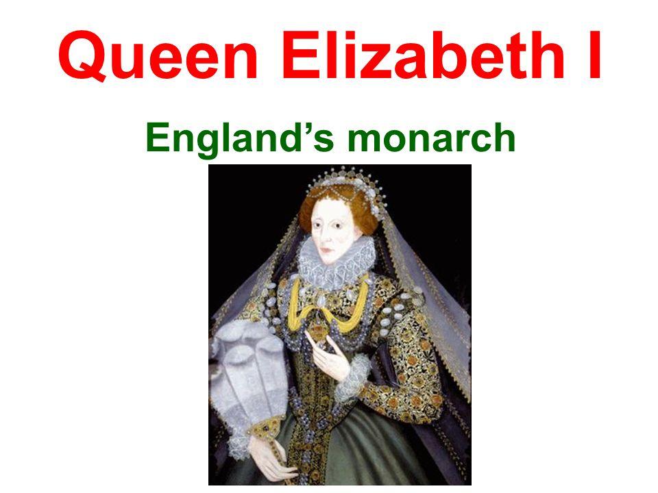 Englands monarch Queen Elizabeth I