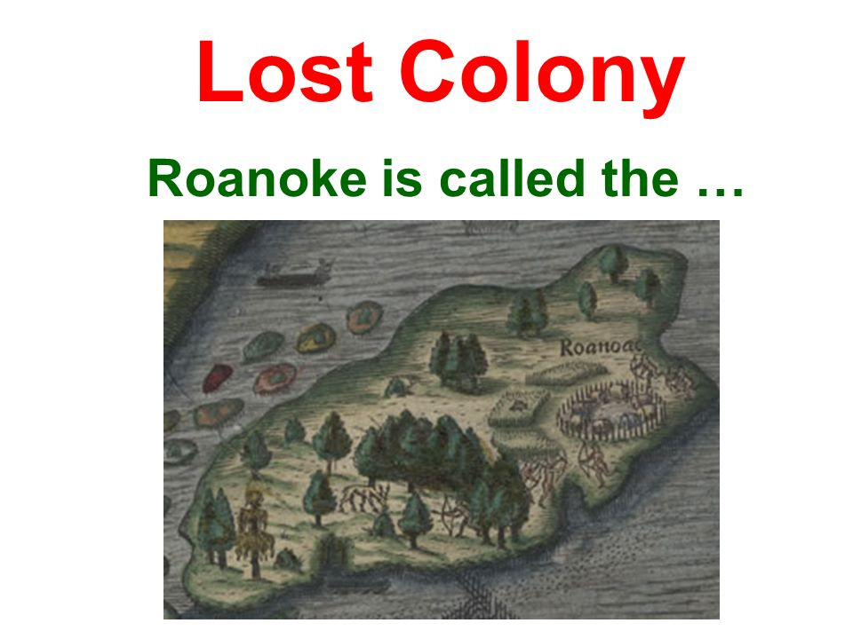 Roanoke is called the … Lost Colony