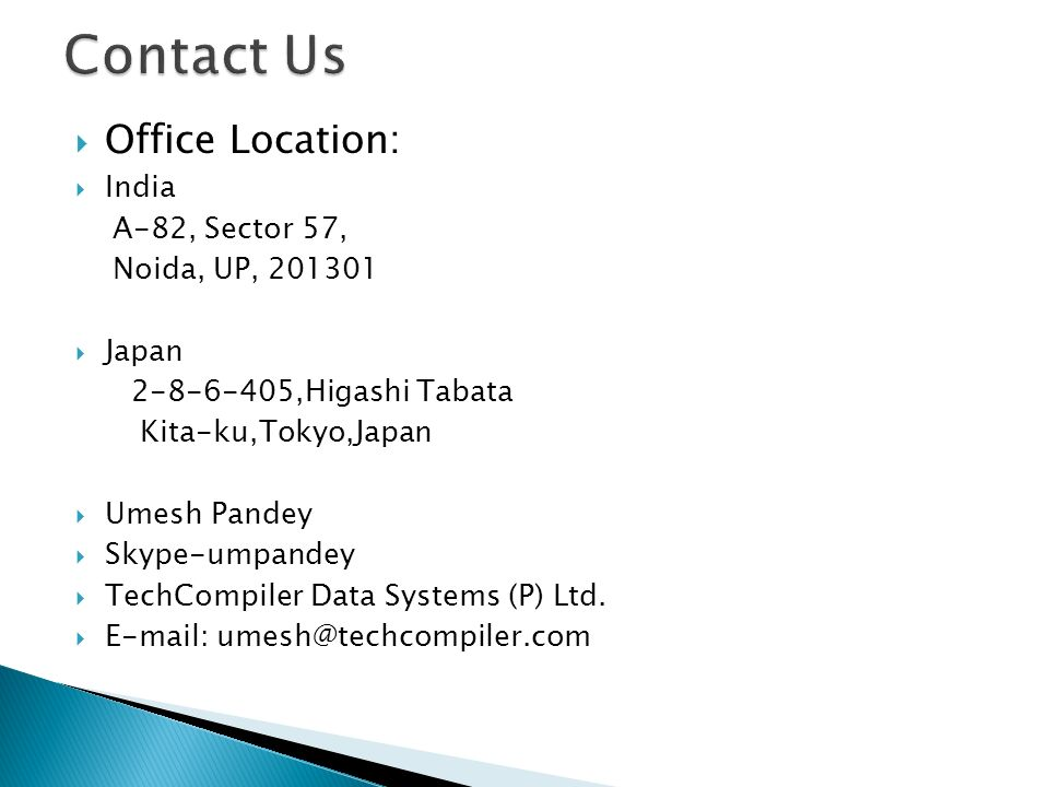 Office Location: India A-82, Sector 57, Noida, UP, Japan ,Higashi Tabata Kita-ku,Tokyo,Japan Umesh Pandey Skype-umpandey TechCompiler Data Systems (P) Ltd.