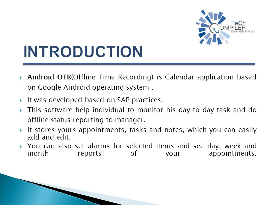 Android OTR(Offline Time Recording) is Calendar application based on Google Android operating system. It was developed based on SAP practices. This so
