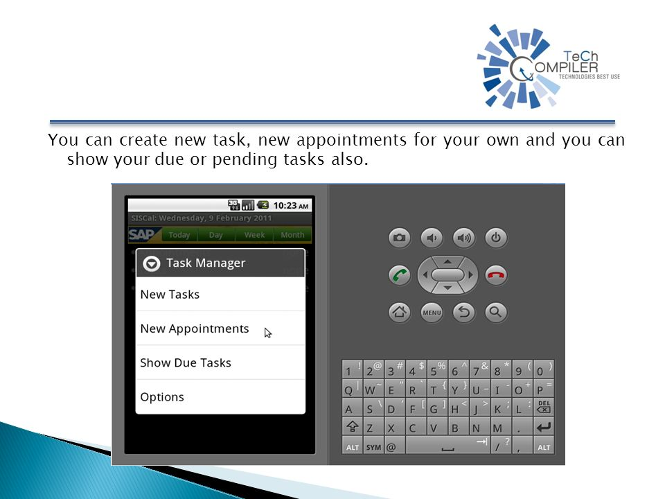 You can create new task, new appointments for your own and you can show your due or pending tasks also.