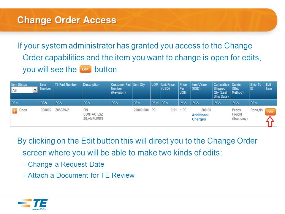 Change Order Access If your system administrator has granted you access to the Change Order capabilities and the item you want to change is open for edits, you will see the button.