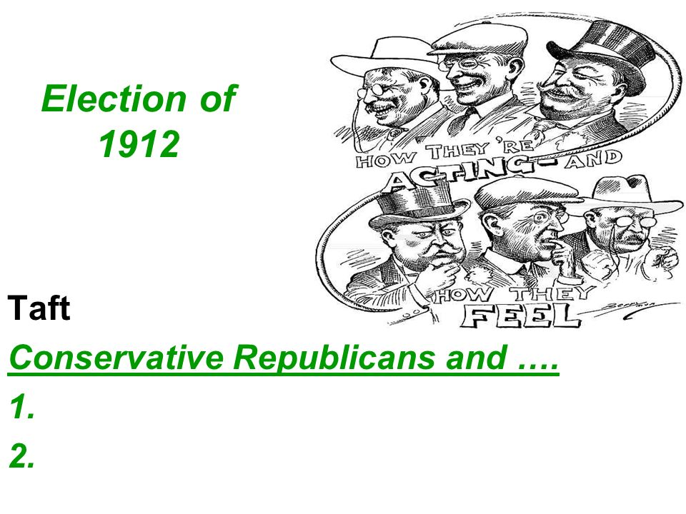 Election of 1912 Taft Conservative Republicans and …