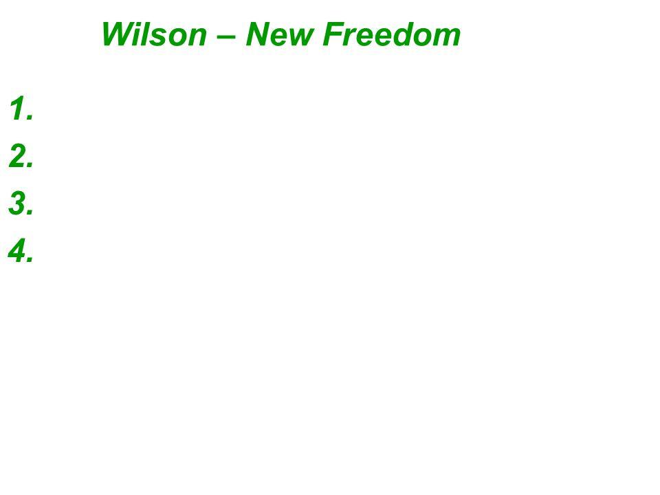 Wilson – New Freedom 1. 2. 3. 4.