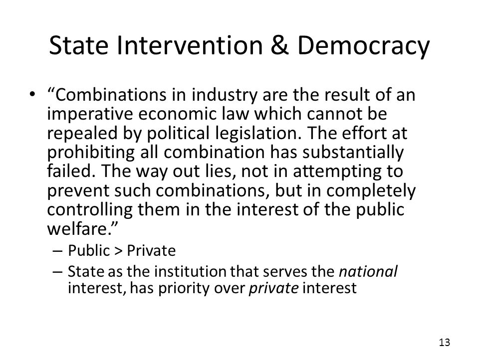State Intervention & Democracy Combinations in industry are the result of an imperative economic law which cannot be repealed by political legislation