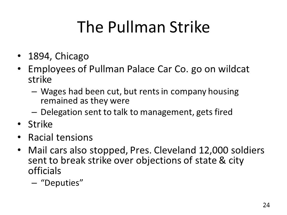 The Pullman Strike 1894, Chicago Employees of Pullman Palace Car Co. go on wildcat strike – Wages had been cut, but rents in company housing remained