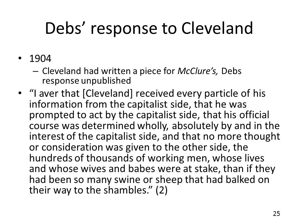 Debs response to Cleveland 1904 – Cleveland had written a piece for McClures, Debs response unpublished I aver that [Cleveland] received every particl