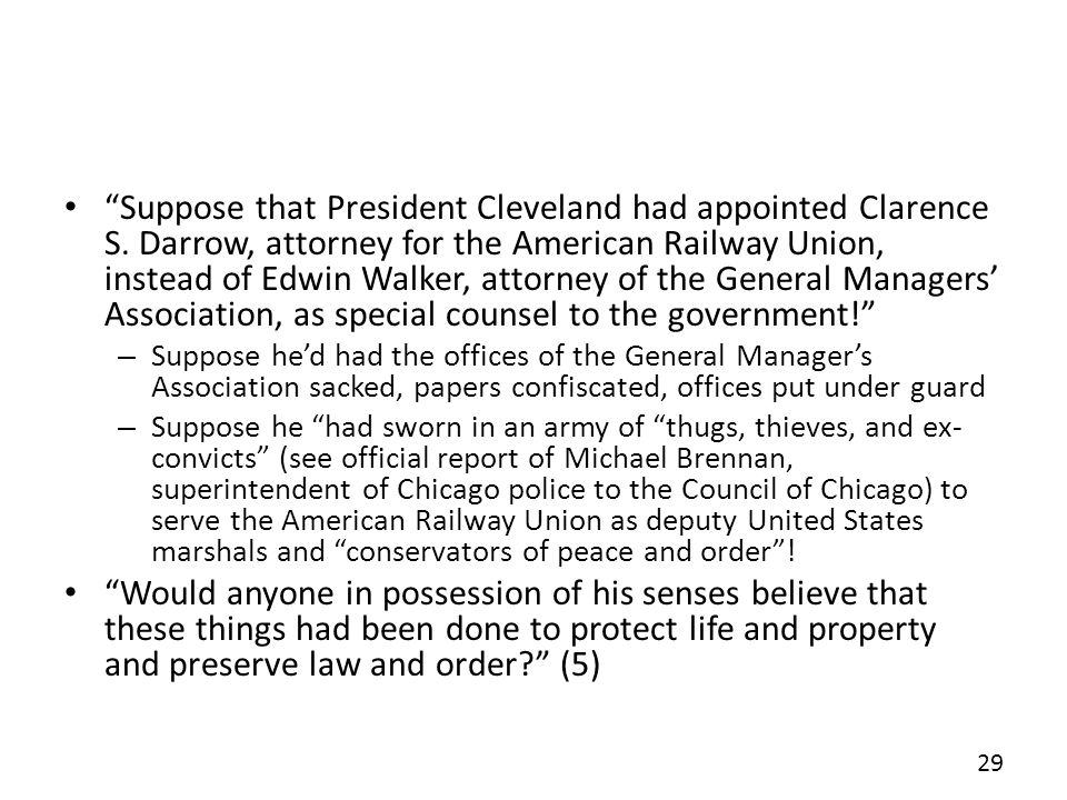 Suppose that President Cleveland had appointed Clarence S. Darrow, attorney for the American Railway Union, instead of Edwin Walker, attorney of the G