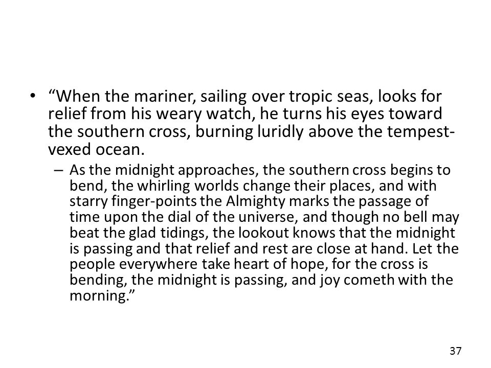 When the mariner, sailing over tropic seas, looks for relief from his weary watch, he turns his eyes toward the southern cross, burning luridly above