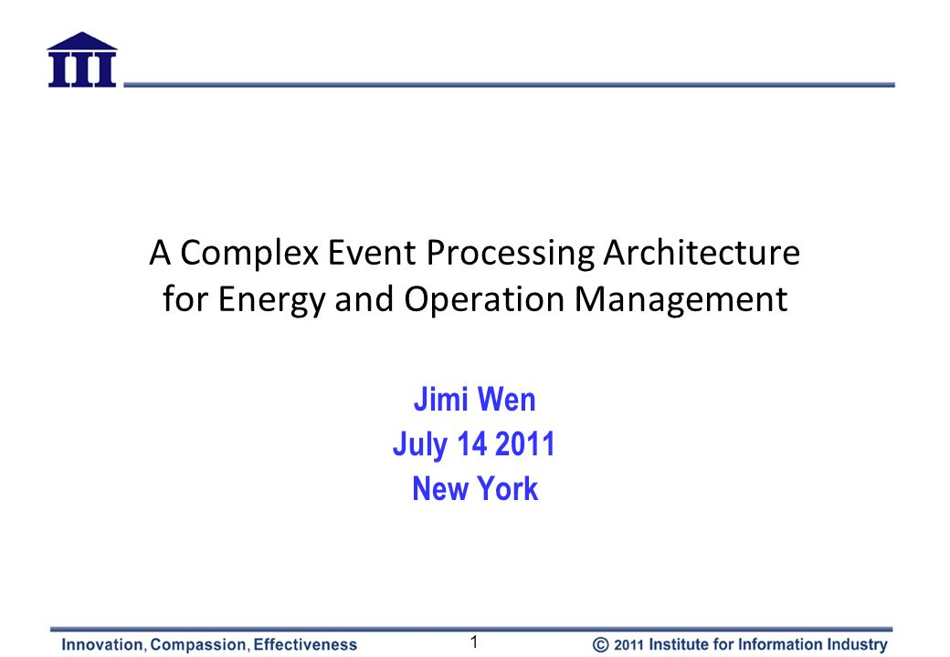 A Complex Event Processing Architecture for Energy and Operation Management Jimi Wen July 14 2011 New York 1