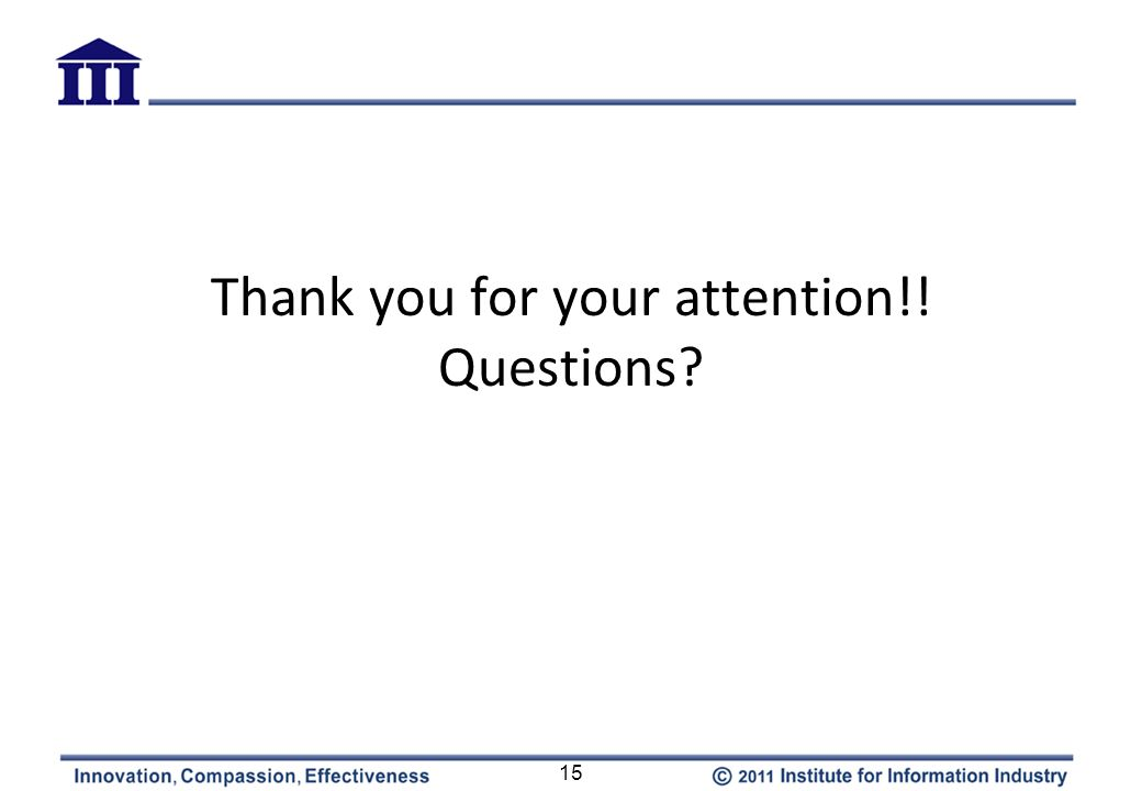 Thank you for your attention!! Questions? 15