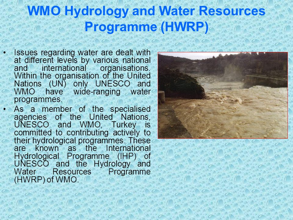 WMO Hydrology and Water Resources Programme (HWRP) Issues regarding water are dealt with at different levels by various national and international organisations.