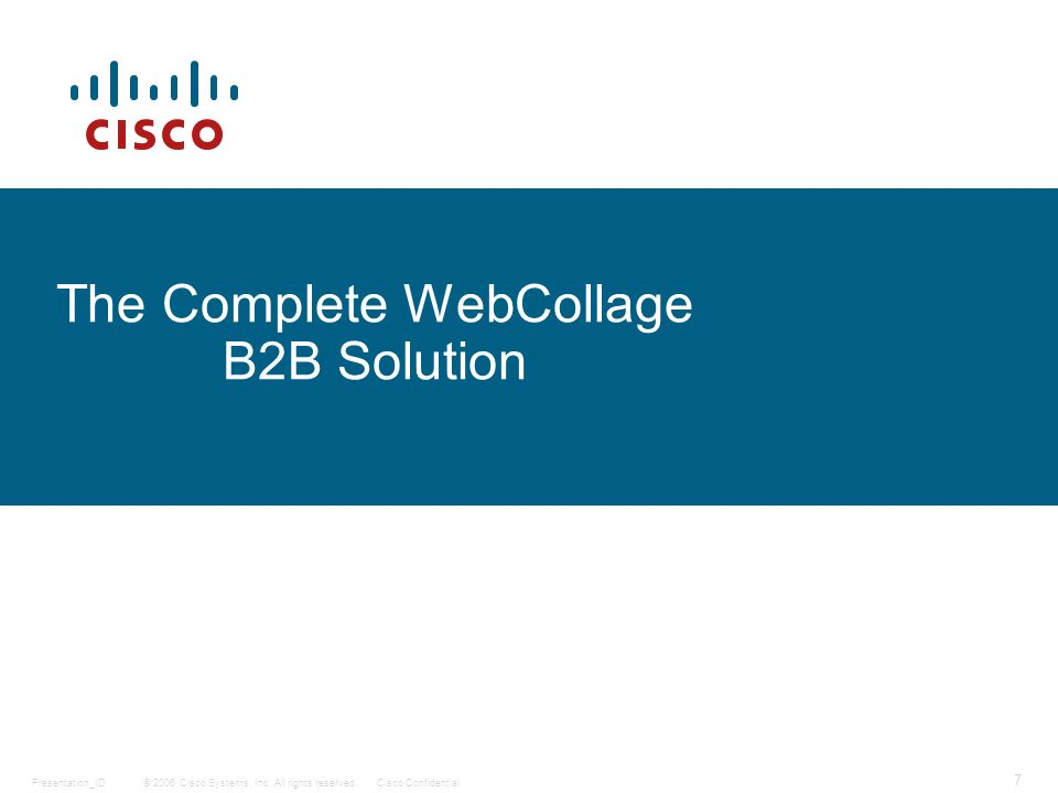 © 2006 Cisco Systems, Inc. All rights reserved.Cisco ConfidentialPresentation_ID 7 The Complete WebCollage B2B Solution
