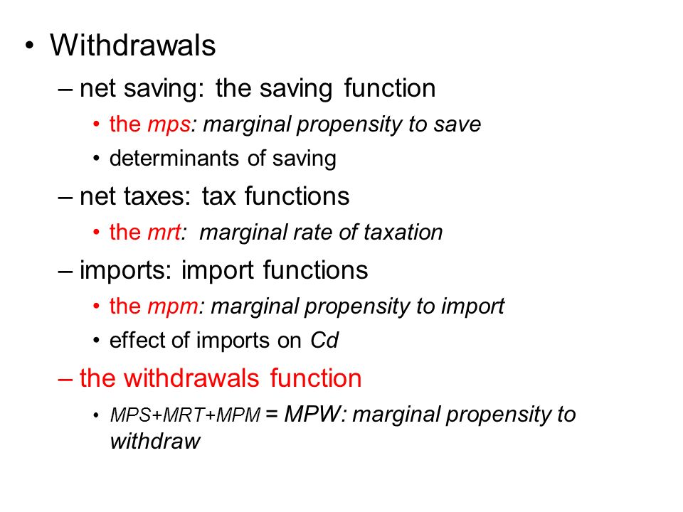 Withdrawals –net saving: the saving function the mps: marginal propensity to save determinants of saving –net taxes: tax functions the mrt: marginal r